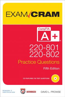 Comptia A+ 220-801 and 220-802 Authorized Practice Questions Exam Cram By Prowse, David L.